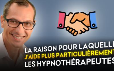 Pourquoi j'aide plus particulièrement les Hypnothérapeutes